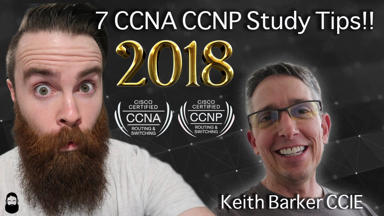7 CCNA CCNP Study Tips for the New Year - 2018!! w/ Keith Barker CCIE
