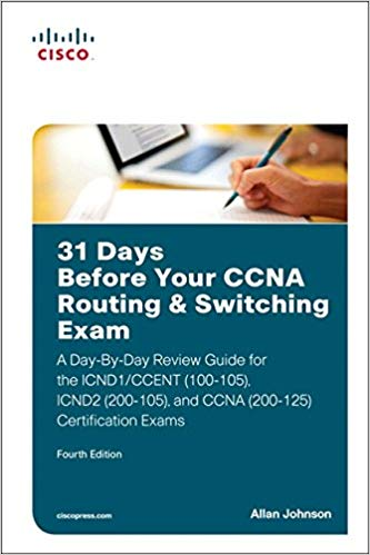 31 Days Before Your CCNA Routing & Switching Exam: A Day-By-Day Review Guide for the ICND1/CCENT (100-105), ICND2 (200-105), and CCNA (200-125) Certification Exams 1st Edition